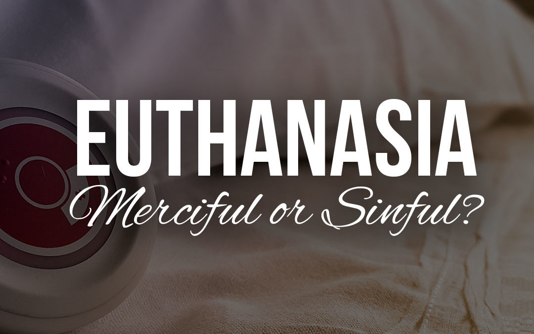 Euthanasia – Merciful or Sinful