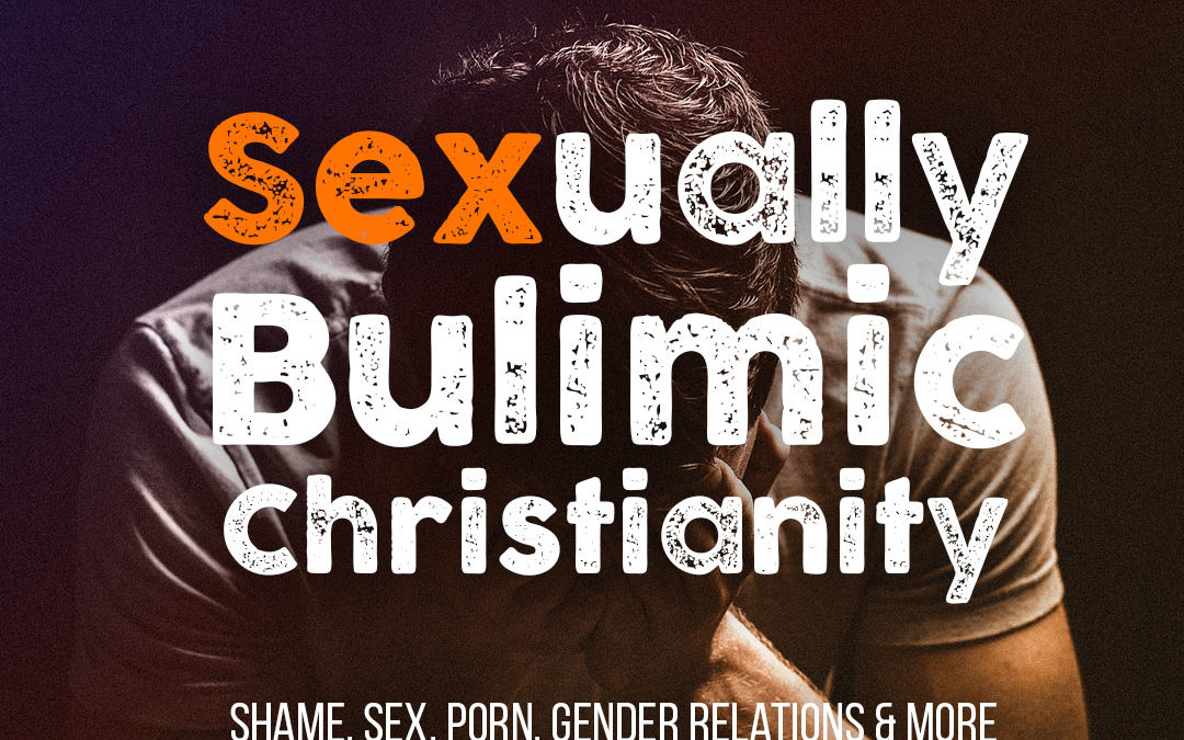 Sexually Bulimic Christianity