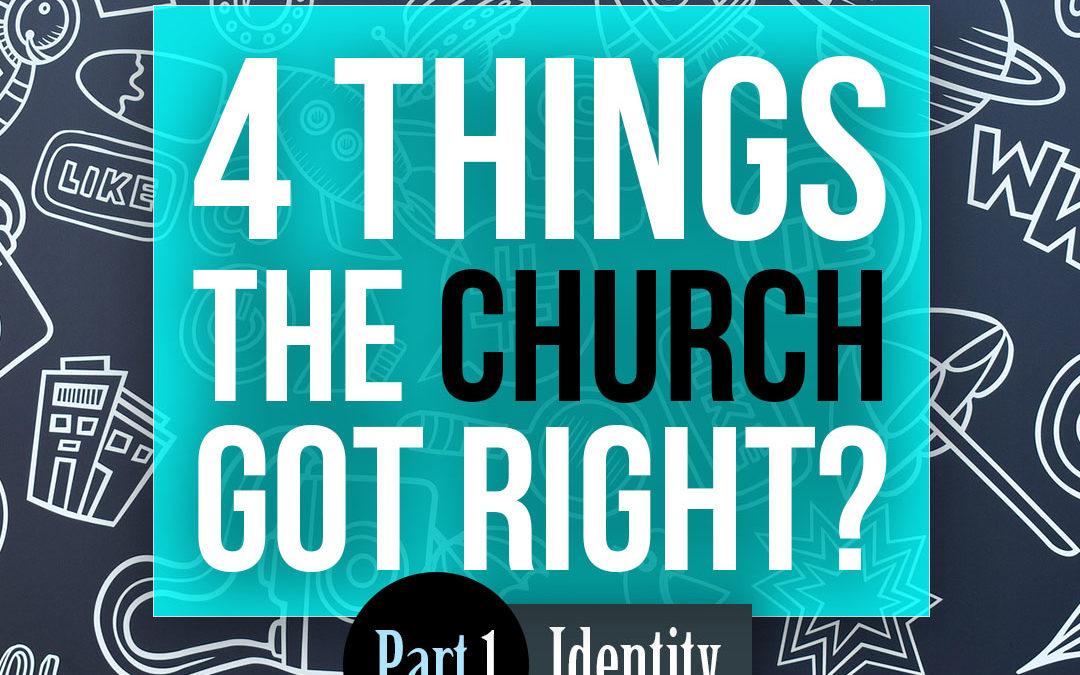 4 Things the Church got right