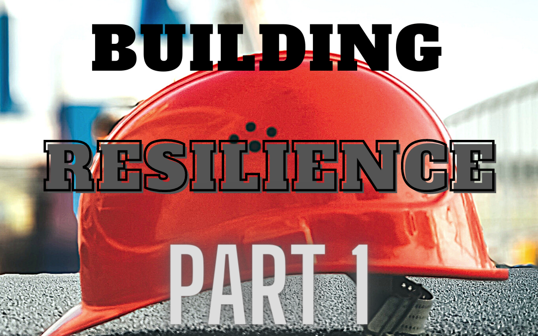 Building Resilience Part 1