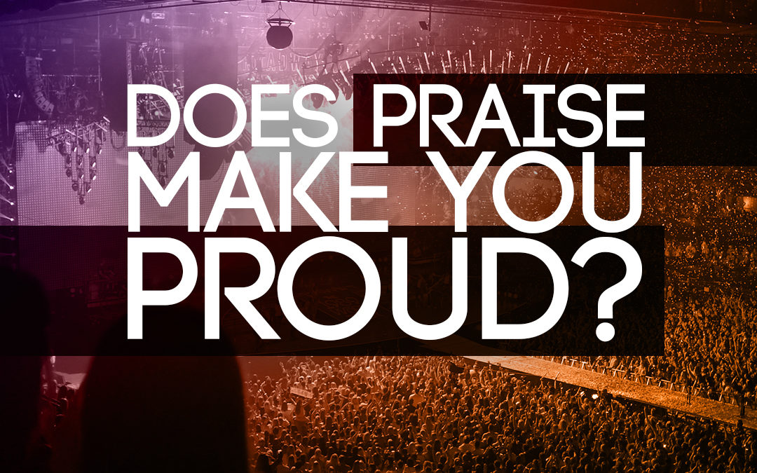 Does Praise Make you Proud?